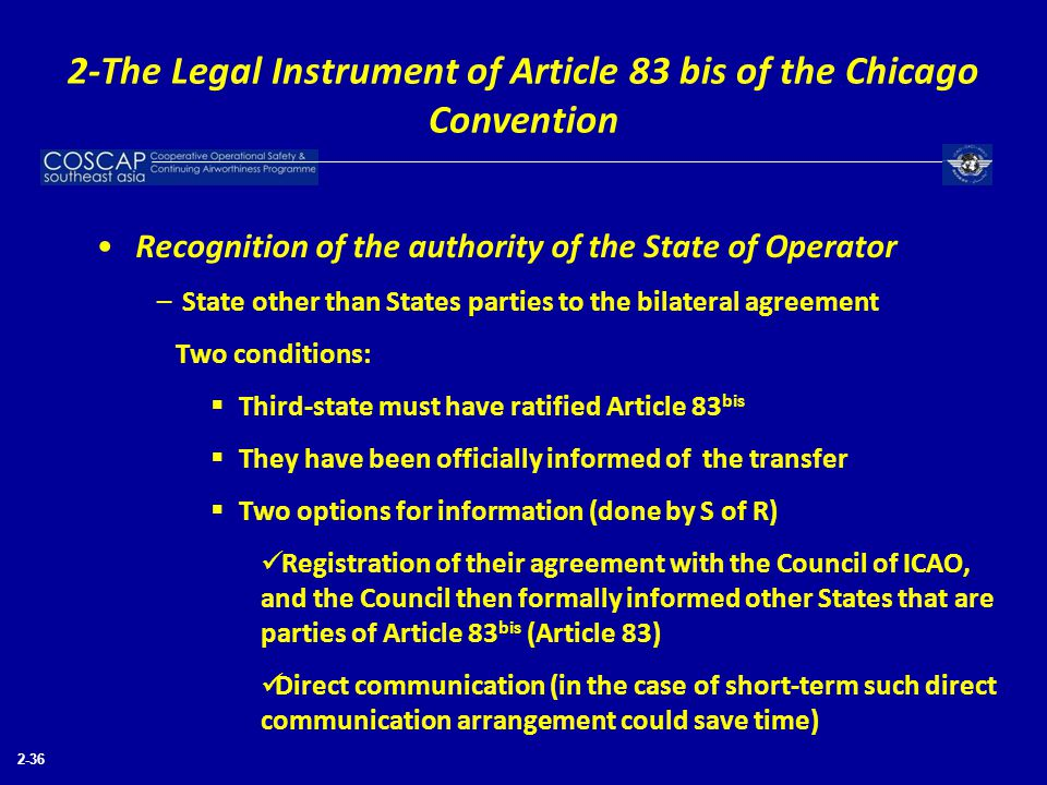 2-36 Recognition of the authority of the State of Operator – State other than States parties to the bilateral agreement Two conditions:  Third-state