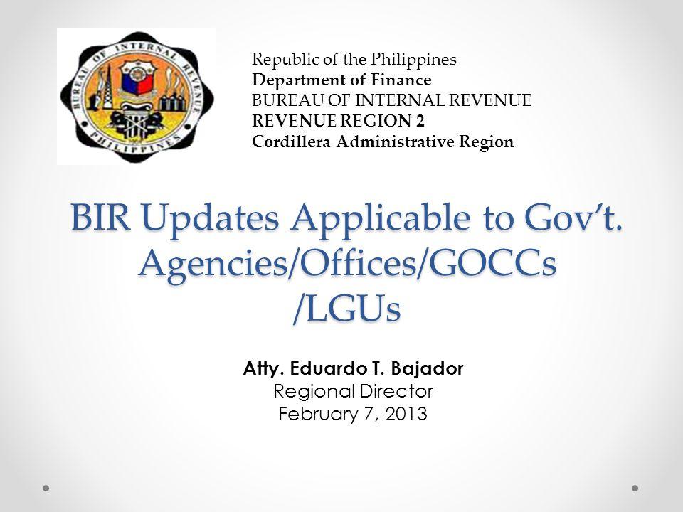 BIR Updates Applicable to Gov't. Agencies/Offices/GOCCs /LGUs Republic of the Philippines Department of Finance BUREAU OF INTERNAL REVENUE REVENUE REG