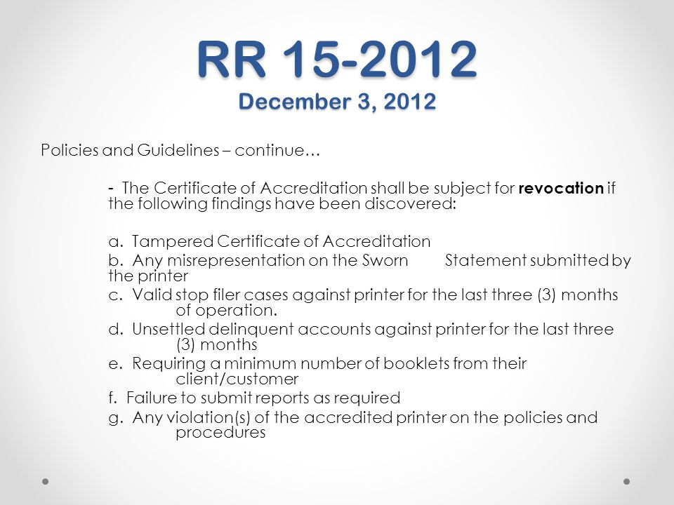RR 15-2012 December 3, 2012 Policies and Guidelines – continue… - The Certificate of Accreditation shall be subject for revocation if the following fi
