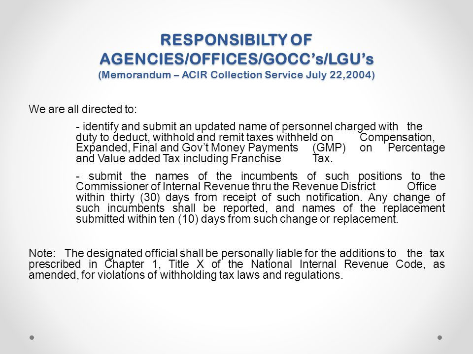 RESPONSIBILTY OF AGENCIES/OFFICES/GOCC's/LGU's (Memorandum – ACIR Collection Service July 22,2004) We are all directed to: - identify and submit an up