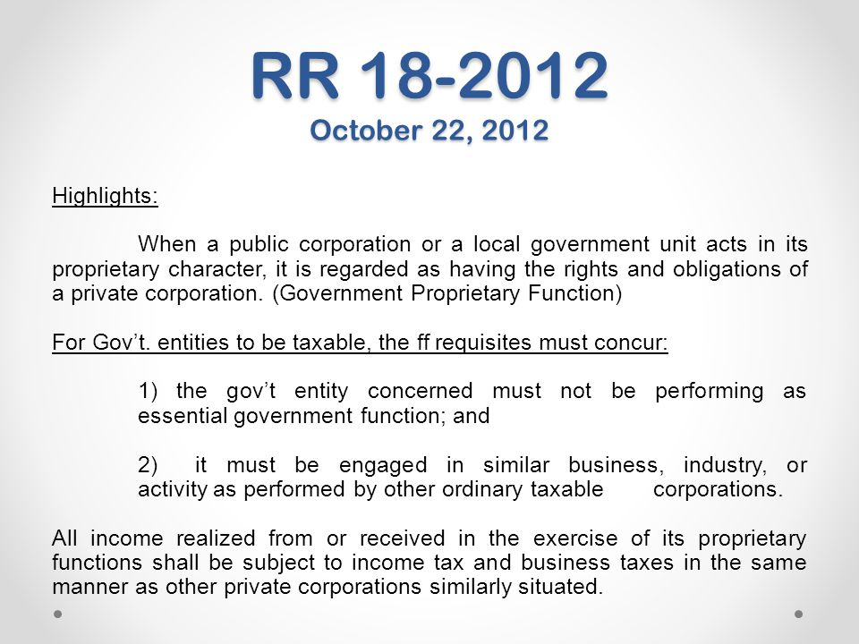 RR 18-2012 October 22, 2012 Highlights: When a public corporation or a local government unit acts in its proprietary character, it is regarded as havi