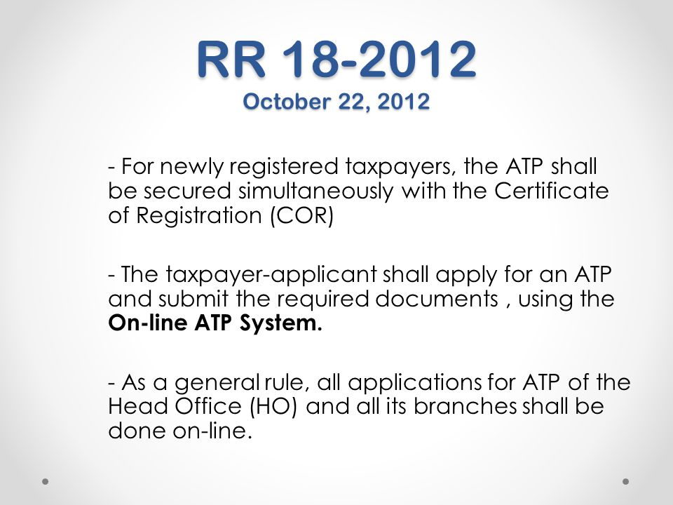 RR 18-2012 October 22, 2012 - For newly registered taxpayers, the ATP shall be secured simultaneously with the Certificate of Registration (COR) - The