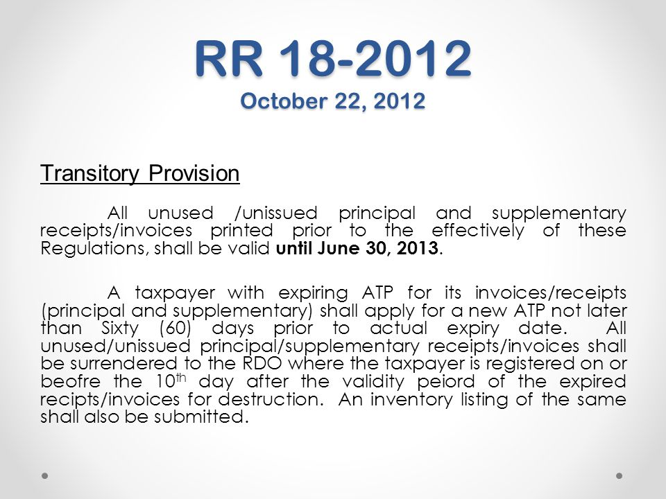 RR 18-2012 October 22, 2012 Transitory Provision All unused /unissued principal and supplementary receipts/invoices printed prior to the effectively o