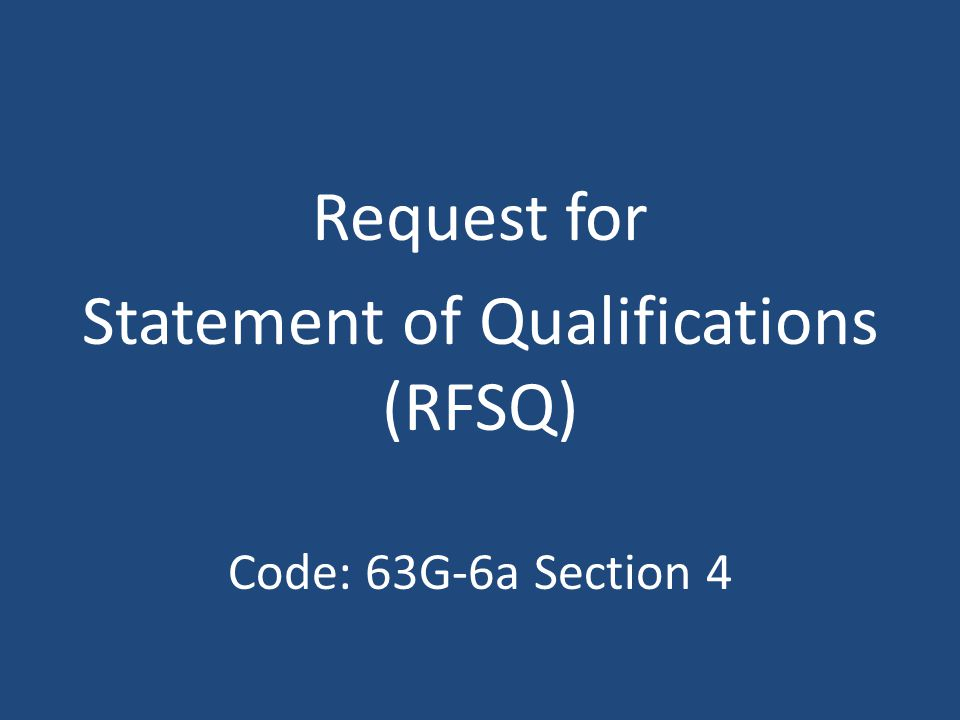 Request for Statement of Qualifications (RFSQ) Code: 63G-6a Section 4