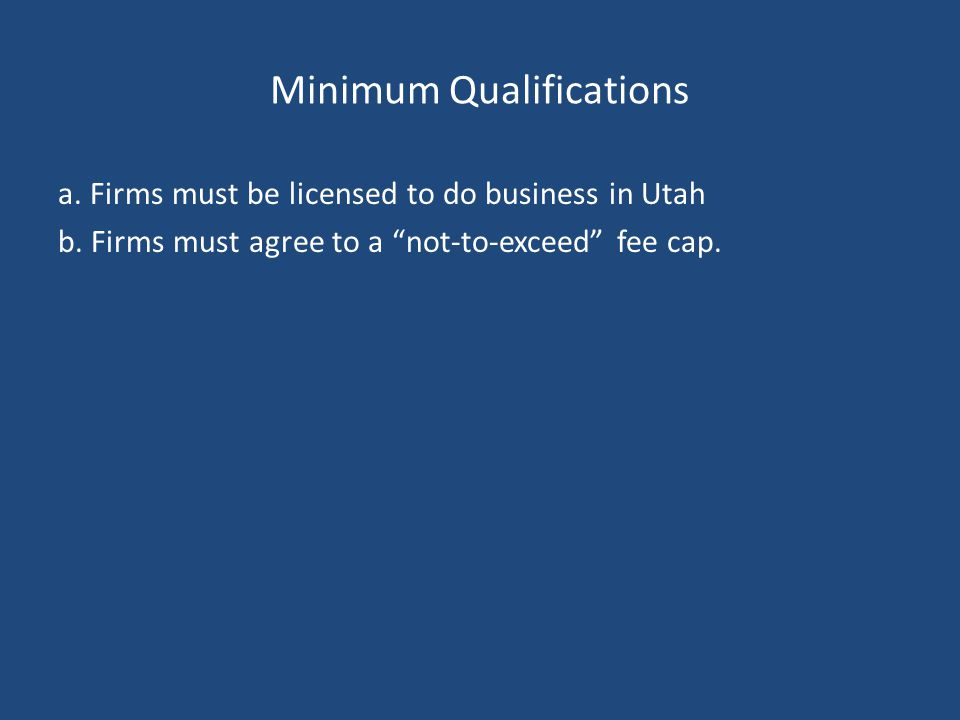Minimum Qualifications a. Firms must be licensed to do business in Utah b.