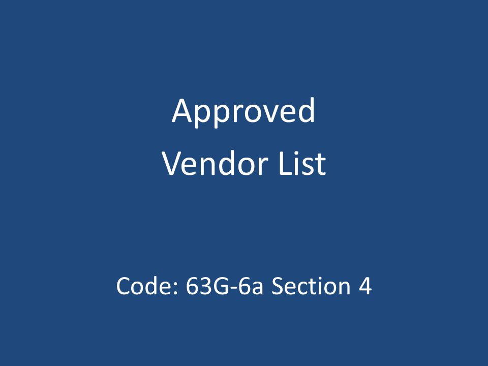 Approved Vendor List Code: 63G-6a Section 4