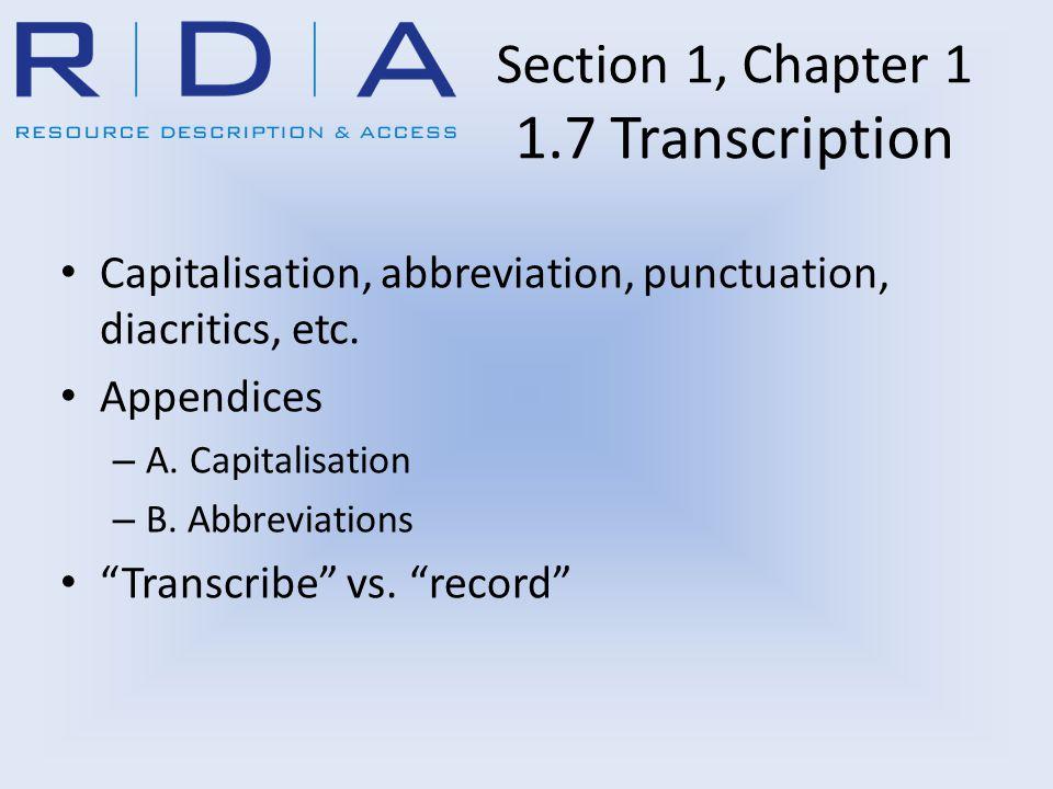 Section 1, Chapter 1 1.7 Transcription Capitalisation, abbreviation, punctuation, diacritics, etc.
