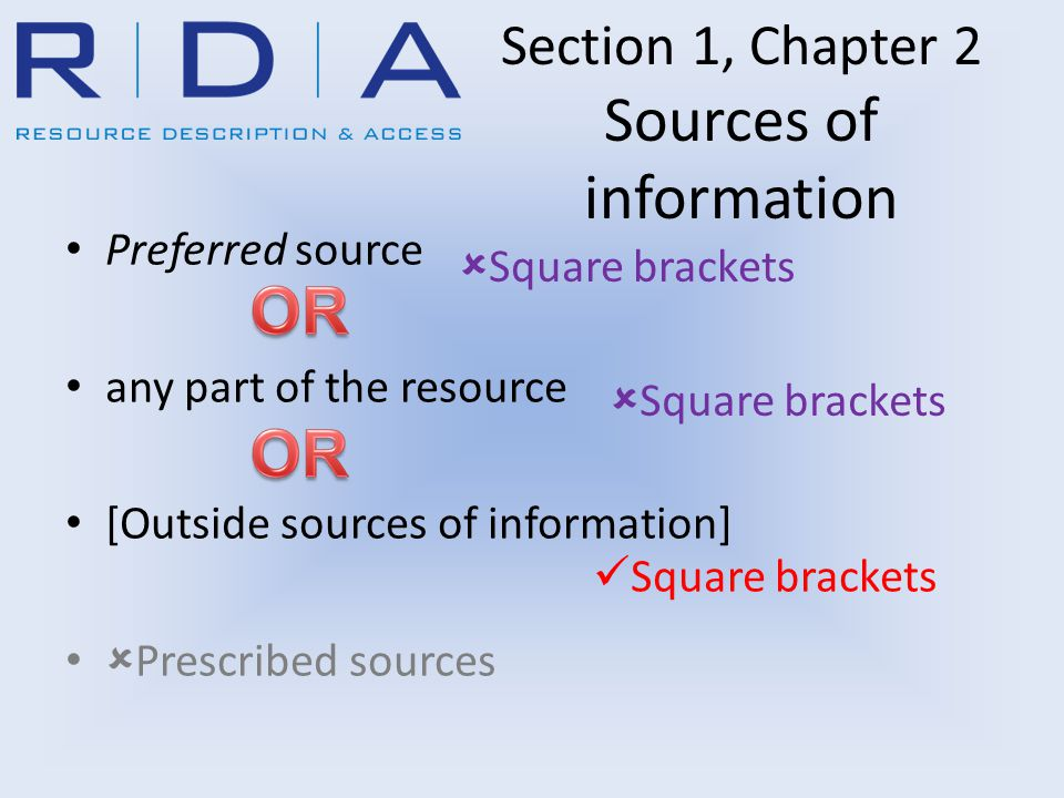 Section 1, Chapter 2 Sources of information Preferred source any part of the resource [Outside sources of information]  Prescribed sources  Square b