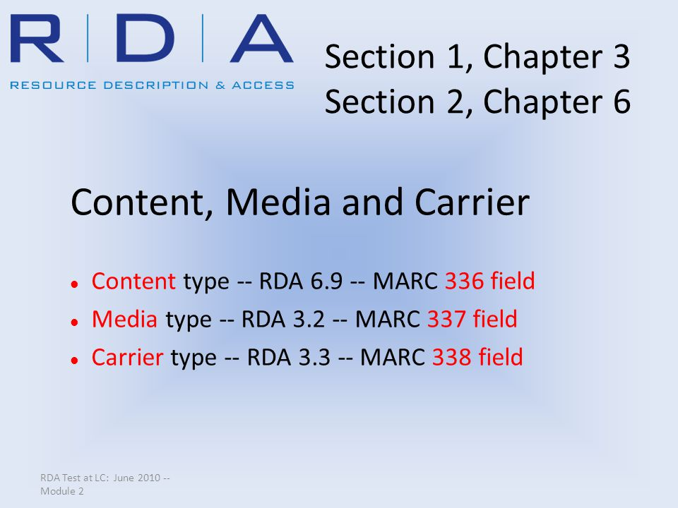 RDA Test at LC: June 2010 -- Module 2 Section 1, Chapter 3 Section 2, Chapter 6 Content, Media and Carrier Content type -- RDA 6.9 -- MARC 336 field M