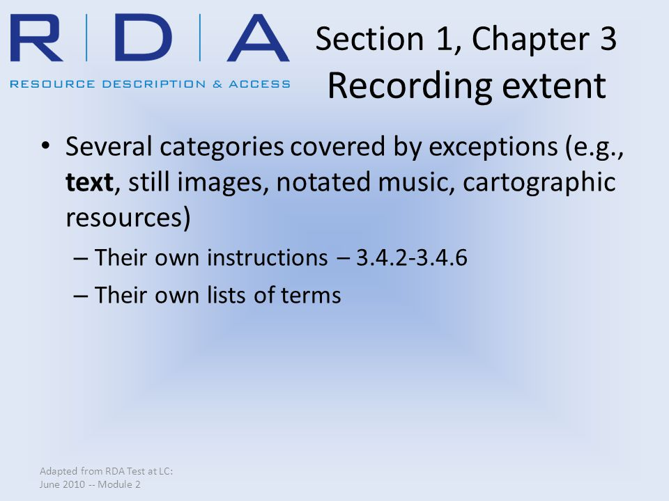 Section 1, Chapter 3 Recording extent Several categories covered by exceptions (e.g., text, still images, notated music, cartographic resources) – The