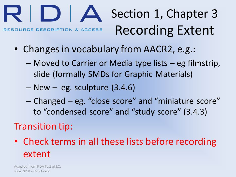 Section 1, Chapter 3 Recording Extent Changes in vocabulary from AACR2, e.g.: – Moved to Carrier or Media type lists – eg filmstrip, slide (formally S