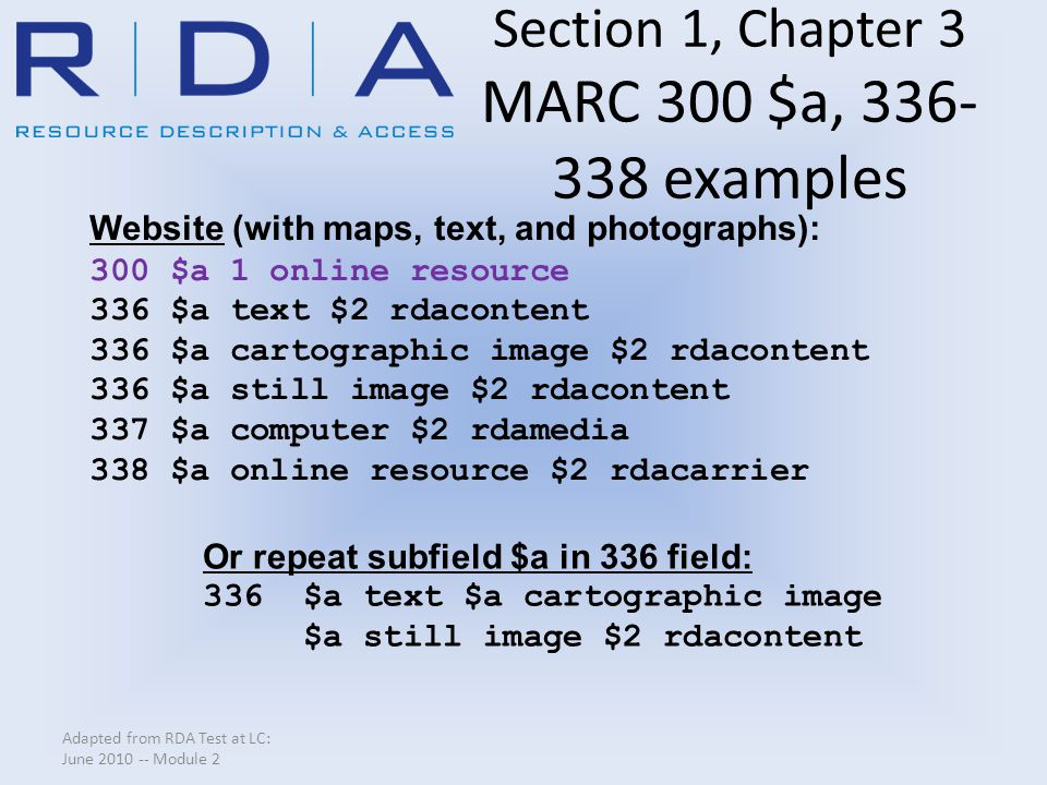 Section 1, Chapter 3 MARC 300 $a, 336- 338 examples Adapted from RDA Test at LC: June 2010 -- Module 2 Website (with maps, text, and photographs): 300