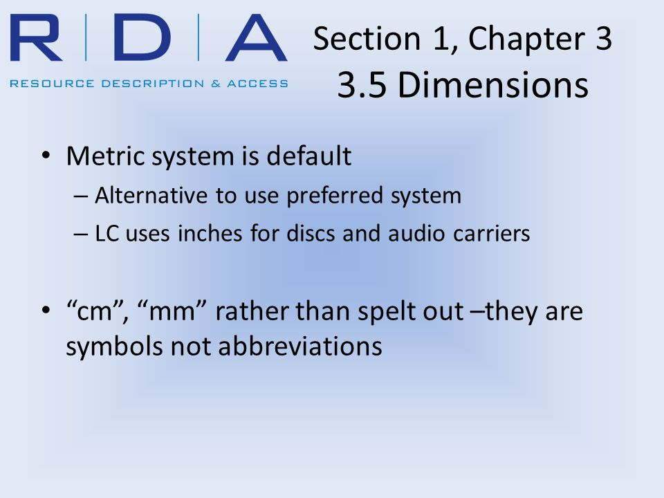 """Section 1, Chapter 3 3.5 Dimensions Metric system is default – Alternative to use preferred system – LC uses inches for discs and audio carriers """"cm"""","""