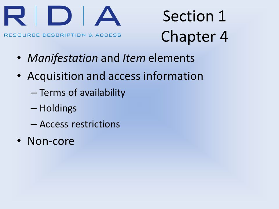 Section 1 Chapter 4 Manifestation and Item elements Acquisition and access information – Terms of availability – Holdings – Access restrictions Non-co