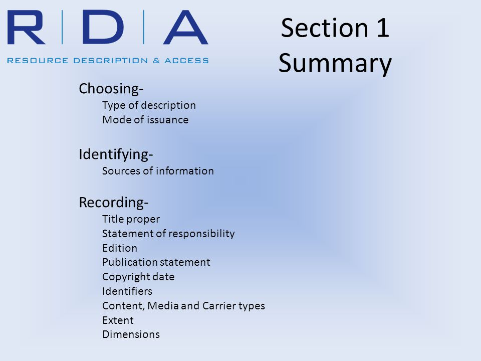 Section 1 Summary Choosing- Type of description Mode of issuance Identifying- Sources of information Recording- Title proper Statement of responsibili