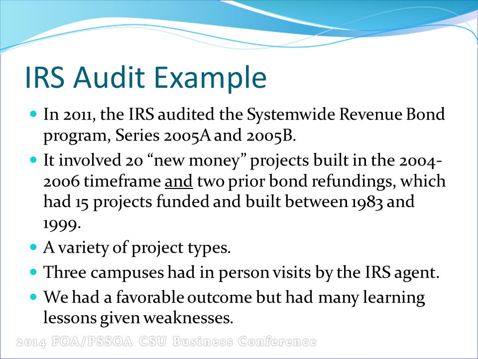 IRS Audit Example In 2011, the IRS audited the Systemwide Revenue Bond program, Series 2005A and 2005B.