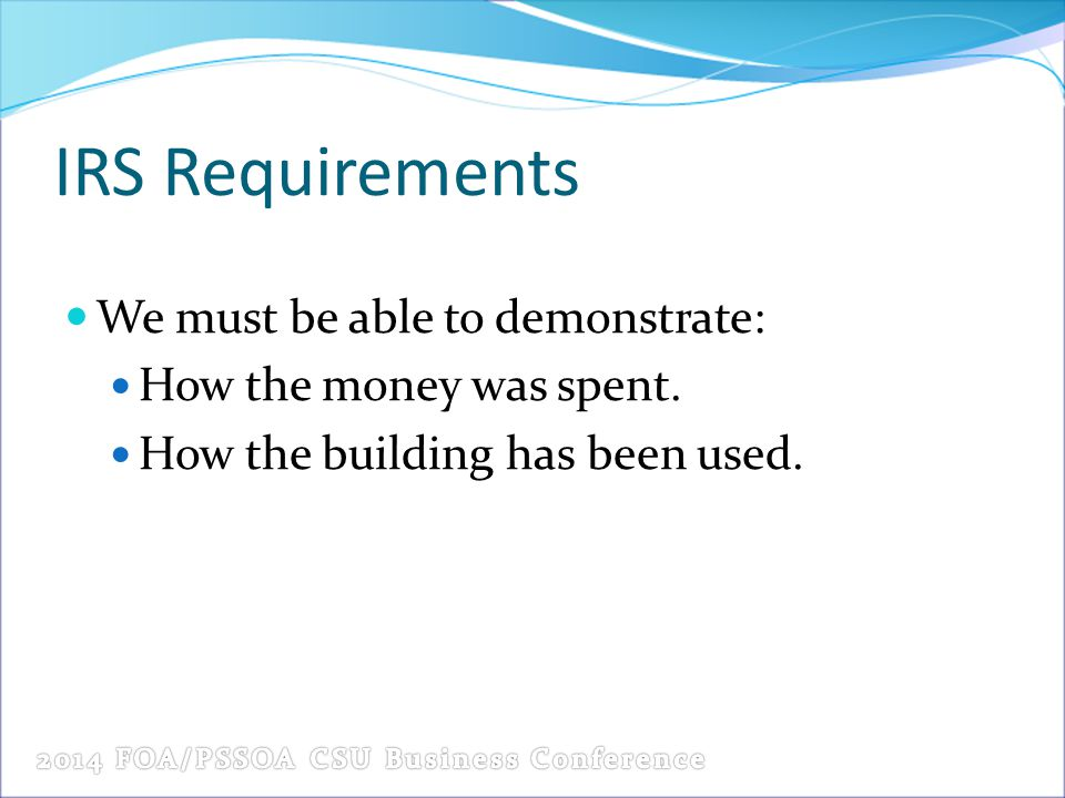 IRS Requirements We must be able to demonstrate: How the money was spent.
