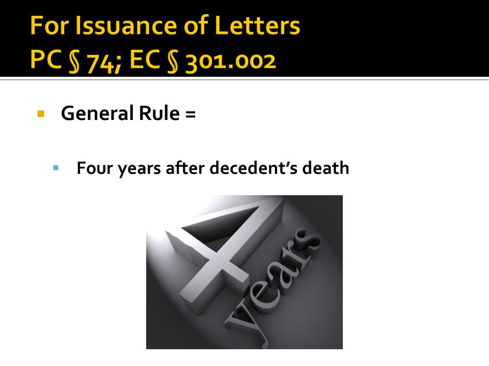  General Rule =  Four years after decedent's death