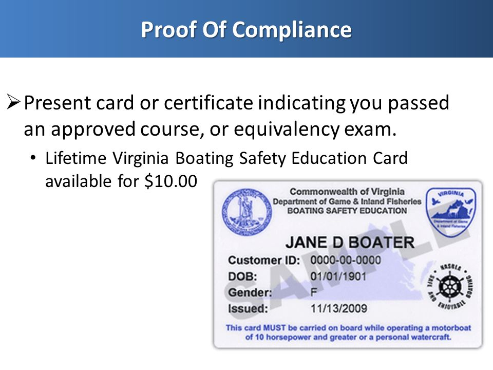  Present card or certificate indicating you passed an approved course, or equivalency exam. Lifetime Virginia Boating Safety Education Card available