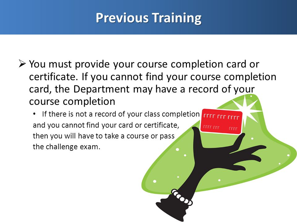  You must provide your course completion card or certificate.