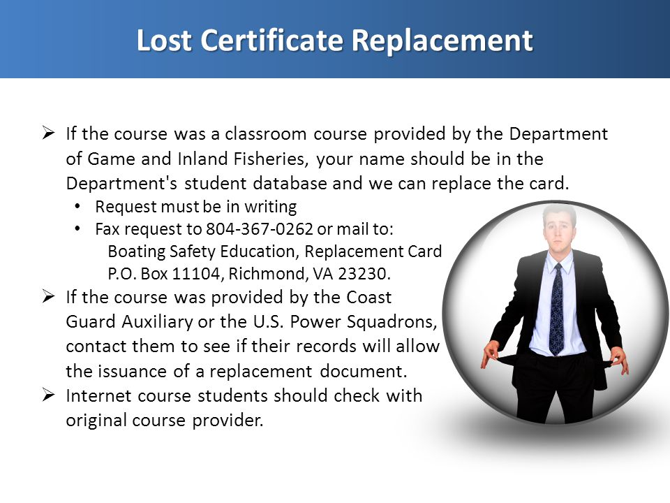  If the course was a classroom course provided by the Department of Game and Inland Fisheries, your name should be in the Department s student database and we can replace the card.