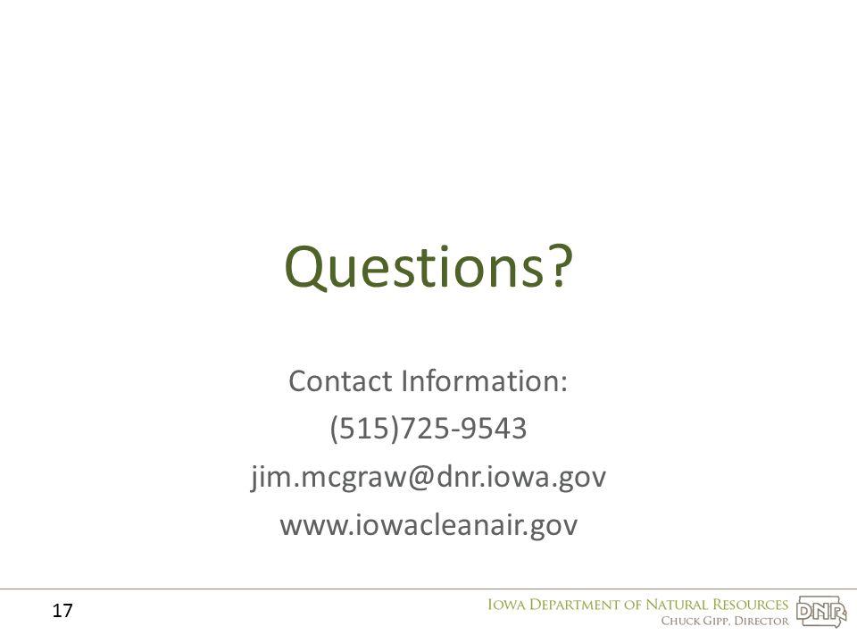 Questions Contact Information: (515)725-9543 jim.mcgraw@dnr.iowa.gov www.iowacleanair.gov 17