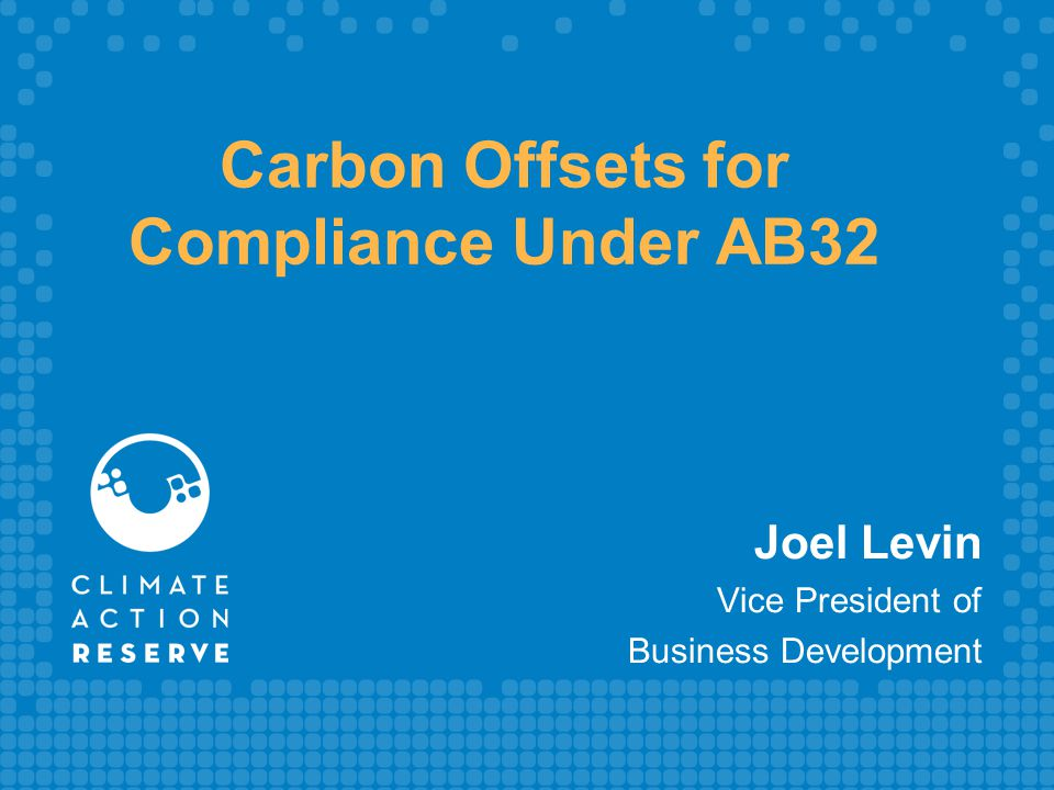 Carbon Offsets for Compliance Under AB32 Joel Levin Vice President of Business Development