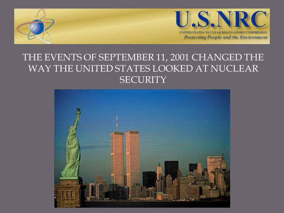 NUCLEAR SECURITY BEFORE SEPTEMBER 11, 2001 Before 9/11, robust security rules were only in place for nuclear power plants and enrichment facilities