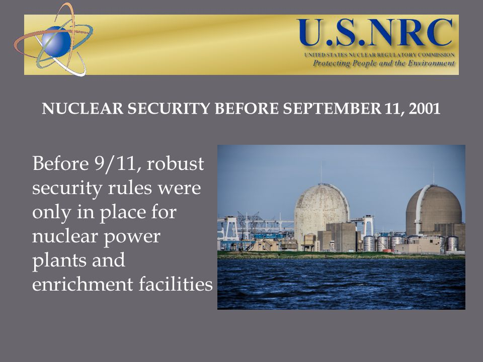 NUCLEAR SECURITY BEFORE SEPTEMBER 11, 2001 Nuclear materials licensees only had to comply with basic security requirements