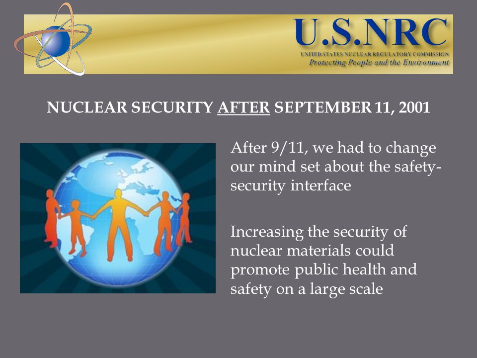 After 9/11, we had to change our mind set about the safety- security interface Increasing the security of nuclear materials could promote public healt