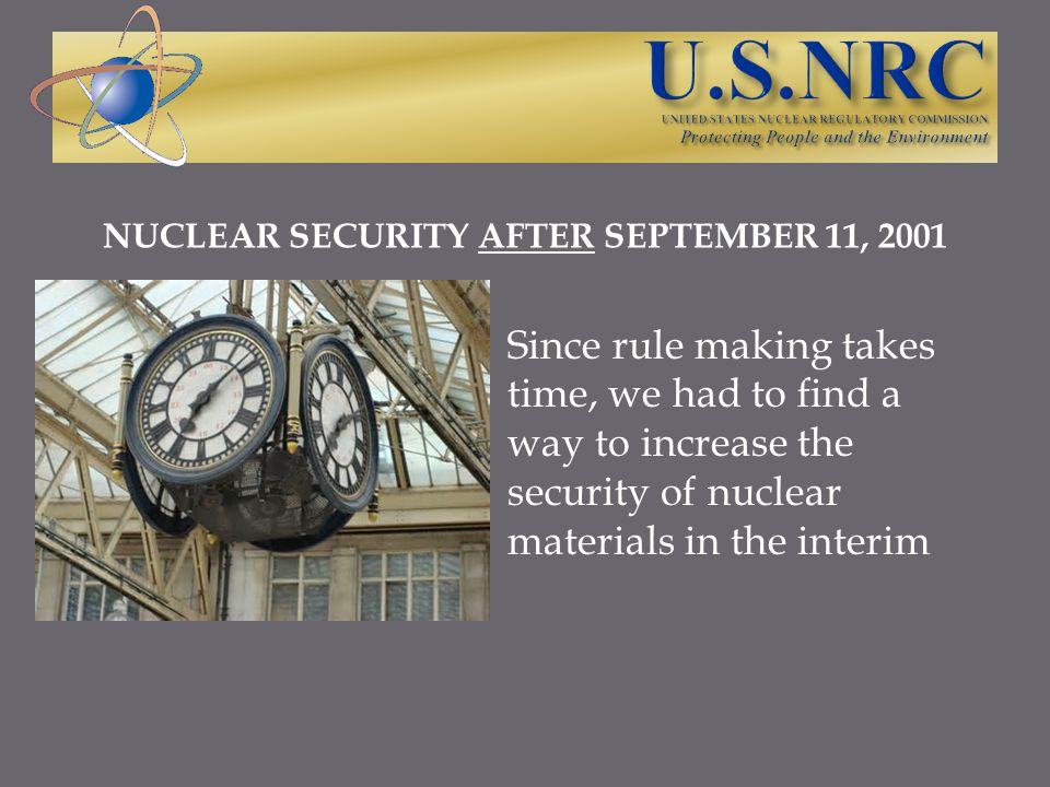 The NRC issued security orders to licensees authorized to possess nuclear materials, to include industrial radiography companies These radiography licensees were issued the Increased Controls Order, which required them to enhance their security measures by including such elements as the ability to monitor, detect, assess, and respond to any actual or attempted theft of nuclear material
