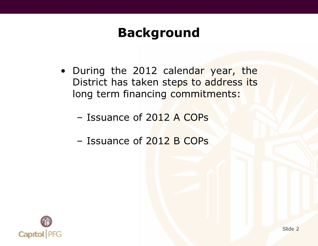 2012 A COPs In June, the District issued 2012 A COP to: –Refinanced 2007 Bond Anticipation Note issued by CFD No.
