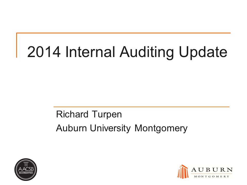 2014 Internal Auditing Update Richard Turpen Auburn University Montgomery