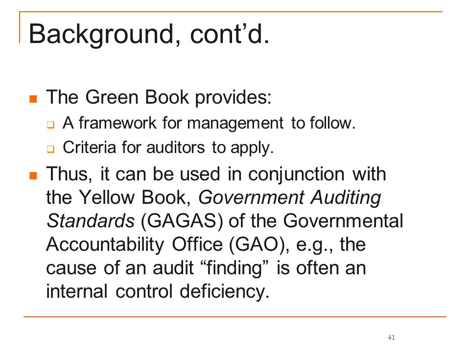 Background, cont'd. The Green Book provides:  A framework for management to follow.