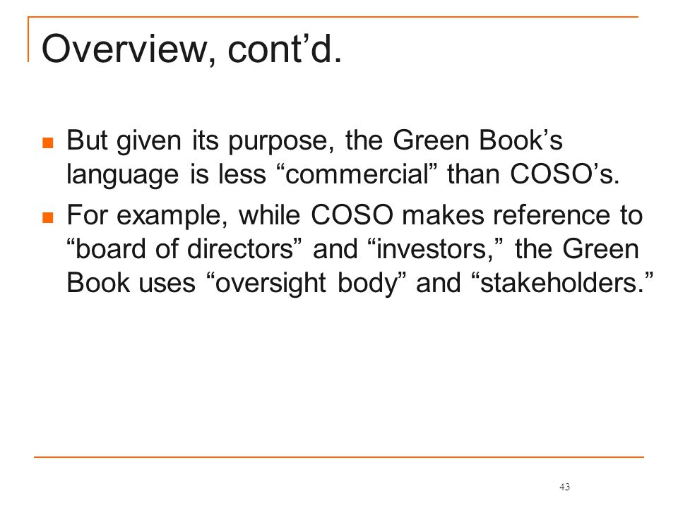 """Overview, cont'd. But given its purpose, the Green Book's language is less """"commercial"""" than COSO's. For example, while COSO makes reference to """"board"""