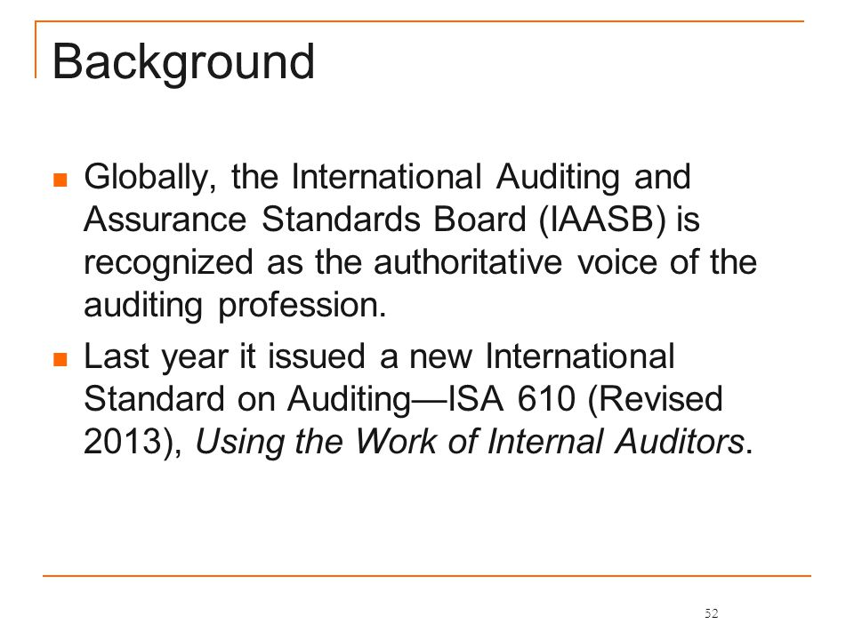 Background Globally, the International Auditing and Assurance Standards Board (IAASB) is recognized as the authoritative voice of the auditing profession.