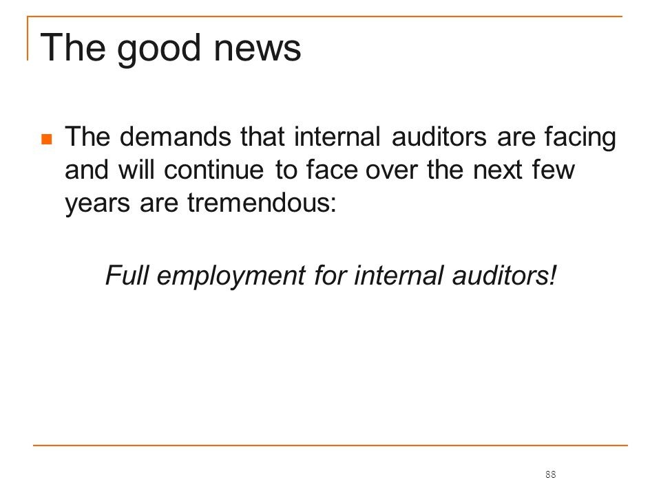 The good news The demands that internal auditors are facing and will continue to face over the next few years are tremendous: Full employment for internal auditors.