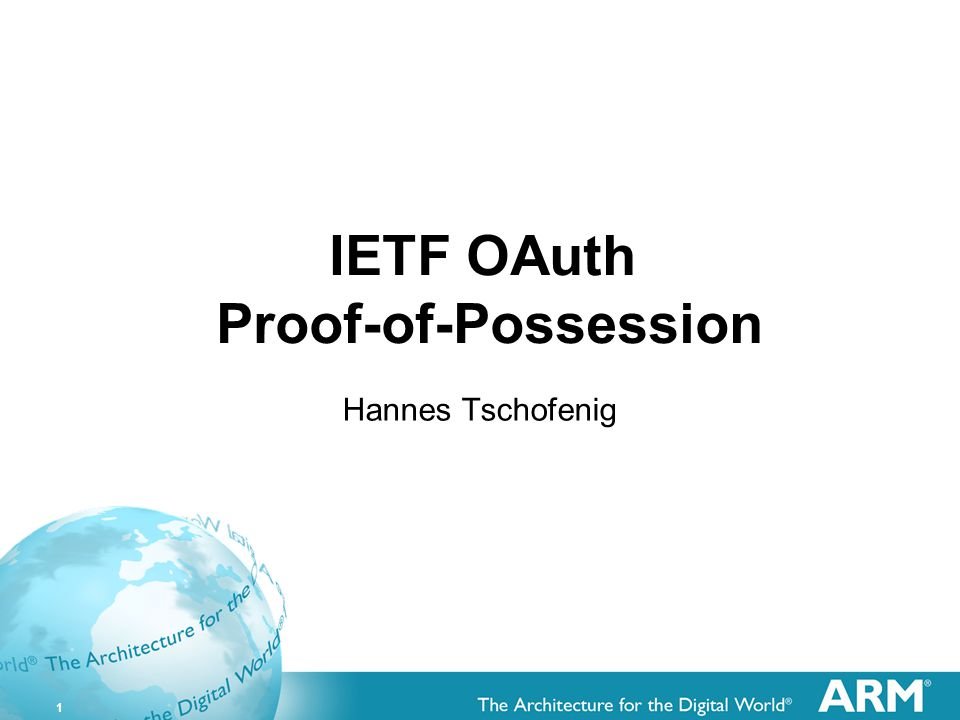 1 IETF OAuth Proof-of-Possession Hannes Tschofenig