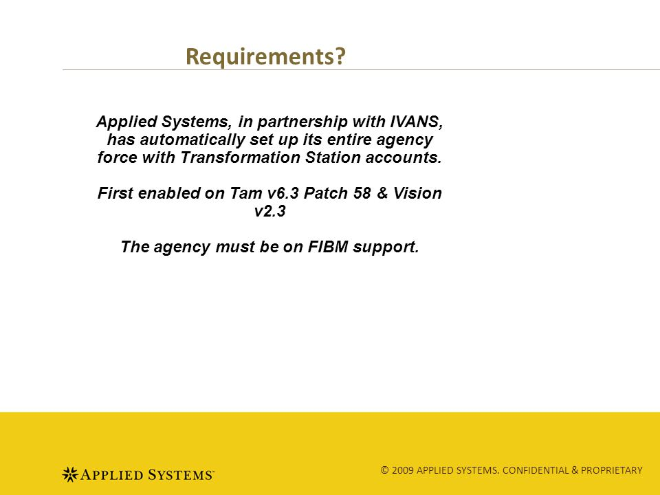 © 2009 APPLIED SYSTEMS. CONFIDENTIAL & PROPRIETARY Requirements.