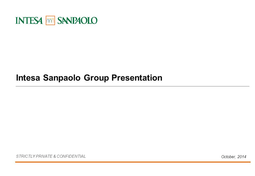 October, 2014 STRICTLY PRIVATE & CONFIDENTIAL Intesa Sanpaolo Group Presentation