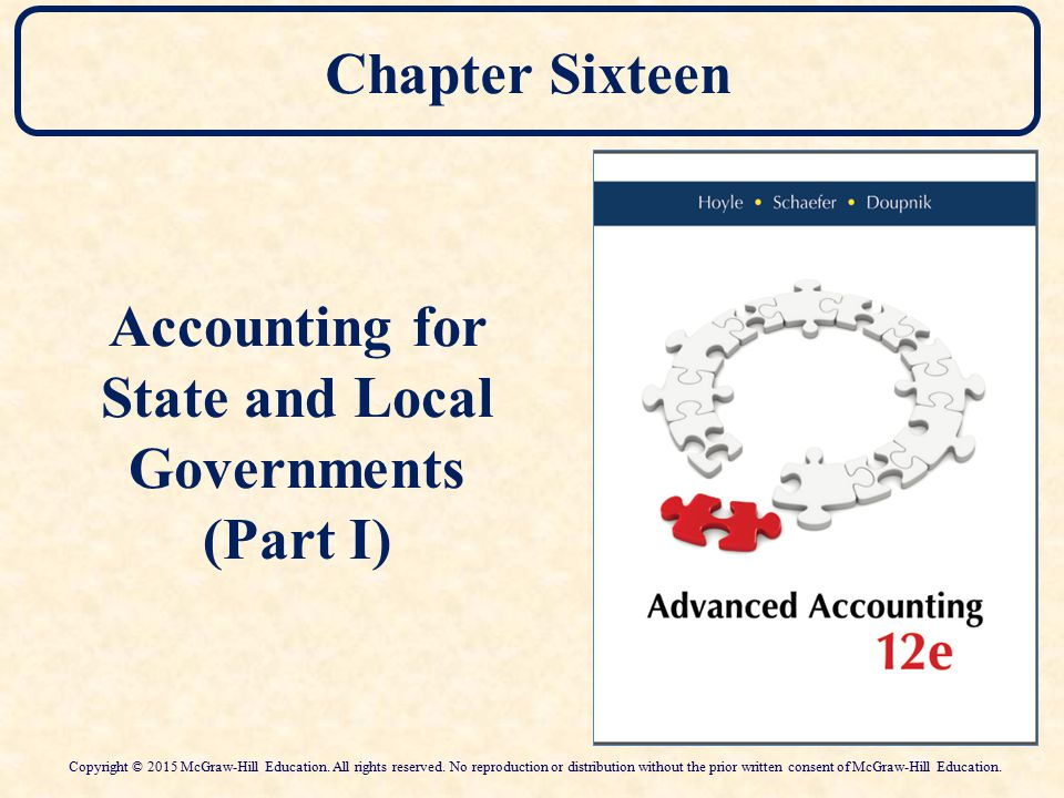 Chapter Sixteen Accounting for State and Local Governments (Part I) Copyright © 2015 McGraw-Hill Education.
