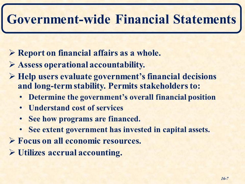 Government-wide Financial Statements  Report on financial affairs as a whole.