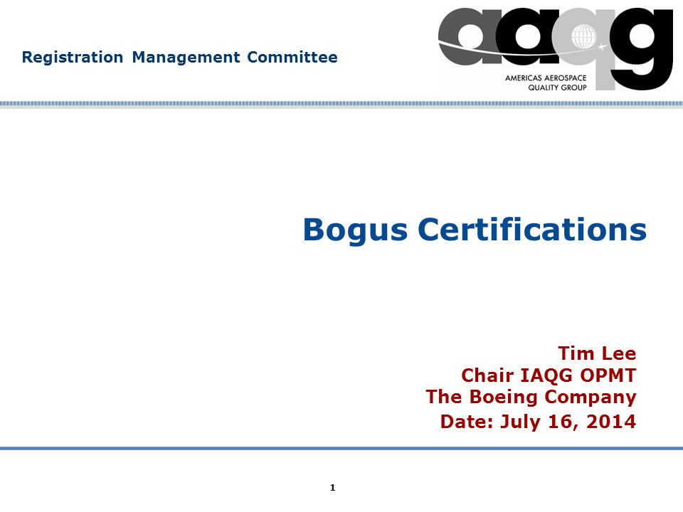Company Confidential Registration Management Committee 1 Bogus Certifications Tim Lee Chair IAQG OPMT The Boeing Company Date: July 16, 2014