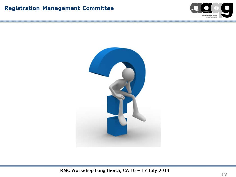 RMC Workshop Long Beach, CA 16 – 17 July 2014 Registration Management Committee 12