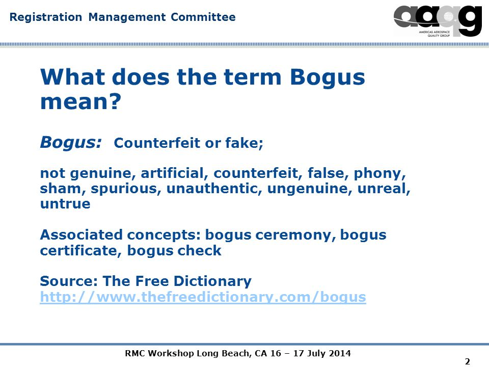 RMC Workshop Long Beach, CA 16 – 17 July 2014 Registration Management Committee 2 What does the term Bogus mean.