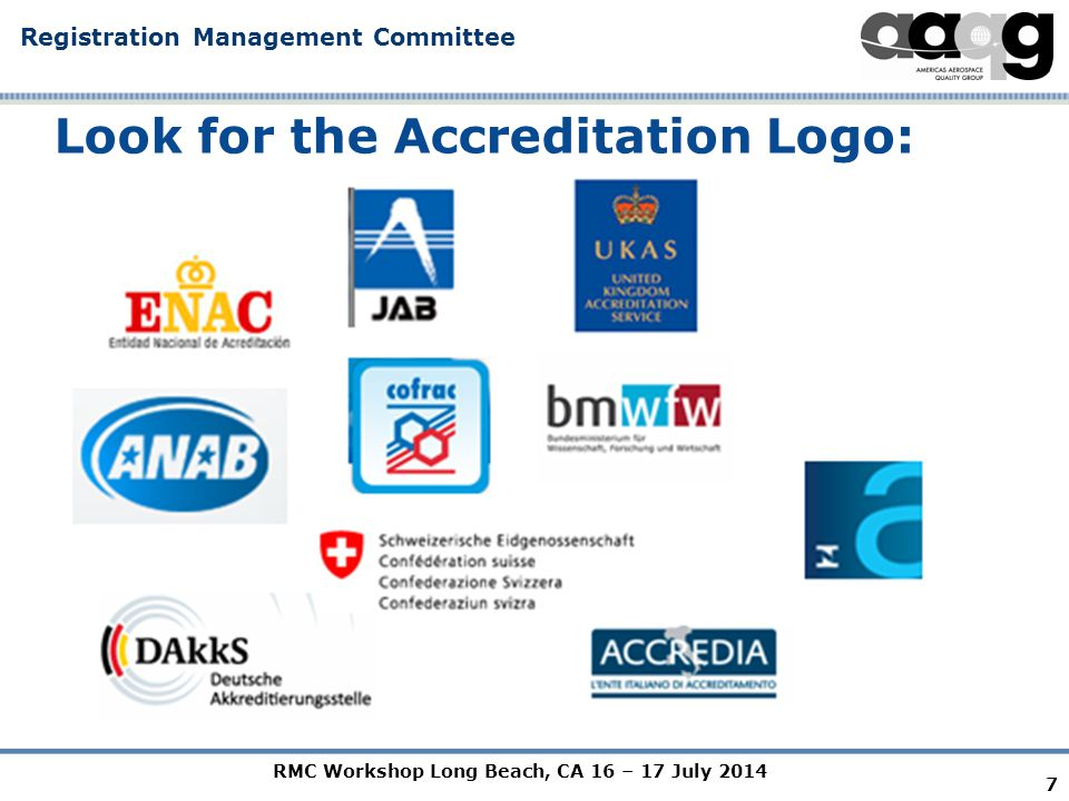 RMC Workshop Long Beach, CA 16 – 17 July 2014 Registration Management Committee Accredited Certificate Example 8 Recognized Accreditation Logo Reference to AS9104/1 ICOP Scheme Recognized & Valued Certificate