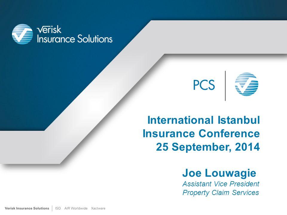 International Istanbul Insurance Conference 25 September, 2014 Joe Louwagie Assistant Vice President Property Claim Services