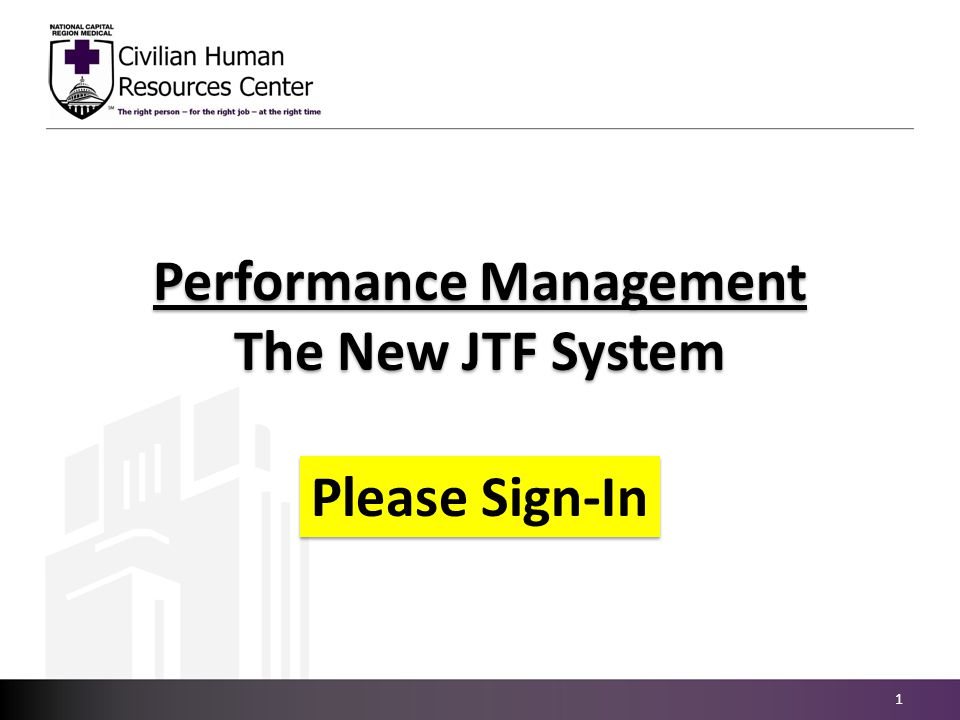Performance Management The New JTF System Performance Management The New JTF System 1 Please Sign-In