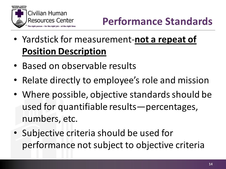 Yardstick for measurement-not a repeat of Position Description Based on observable results Relate directly to employee's role and mission Where possib