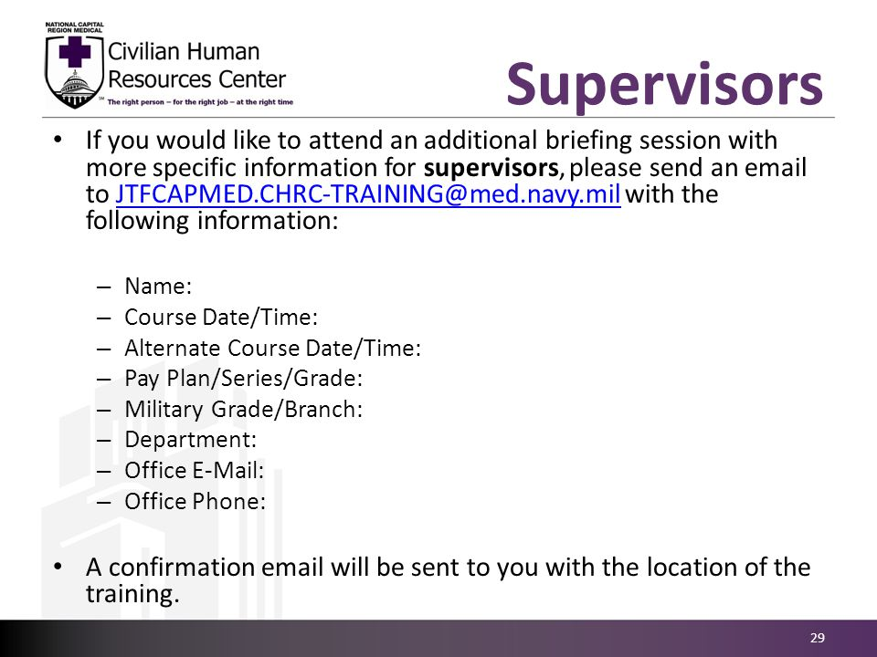 Supervisors 29 If you would like to attend an additional briefing session with more specific information for supervisors, please send an email to JTFC